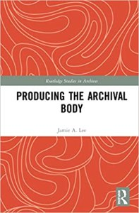 Image of the cover of Producing the Archival Body by Dr. Jamie A. Lee